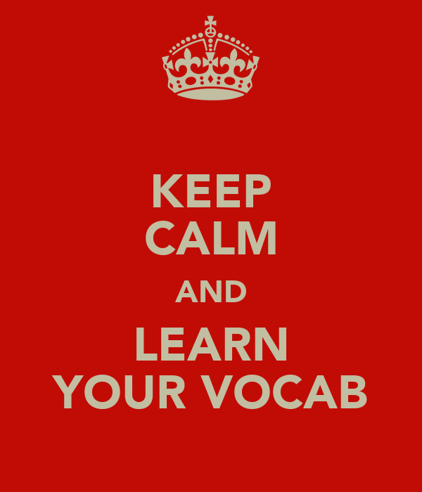 KEEP CALM AND LEARN YOUR VOCAB