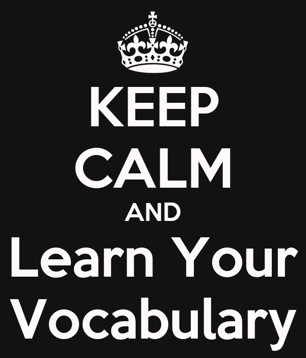 KEEP CALM AND Learn Your Vocabulary
