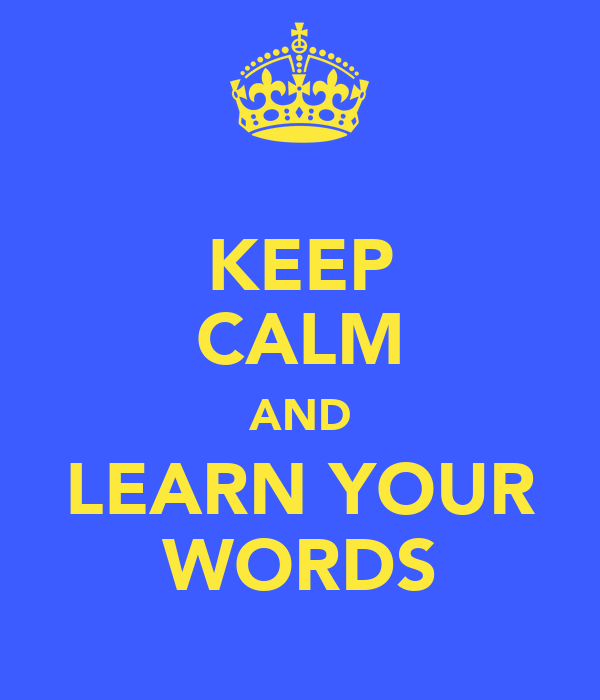 KEEP CALM AND LEARN YOUR WORDS