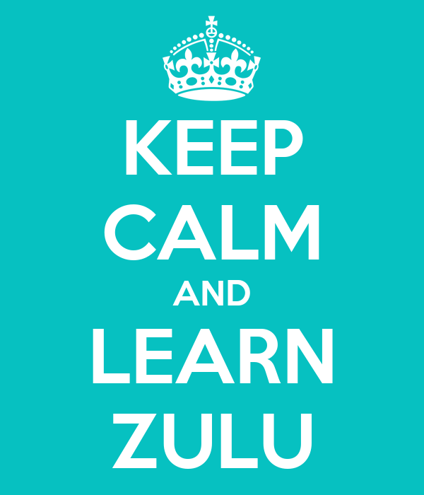 KEEP CALM AND LEARN ZULU