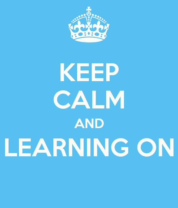 KEEP CALM AND LEARNING ON