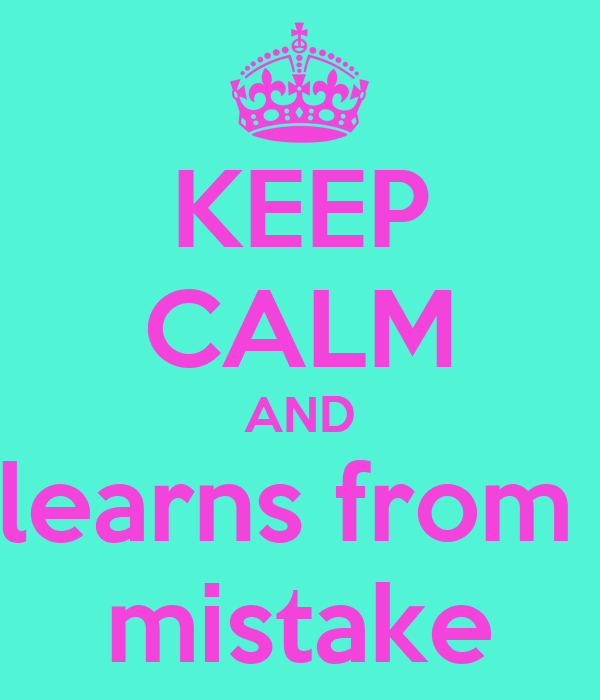 KEEP CALM AND learns from  mistake