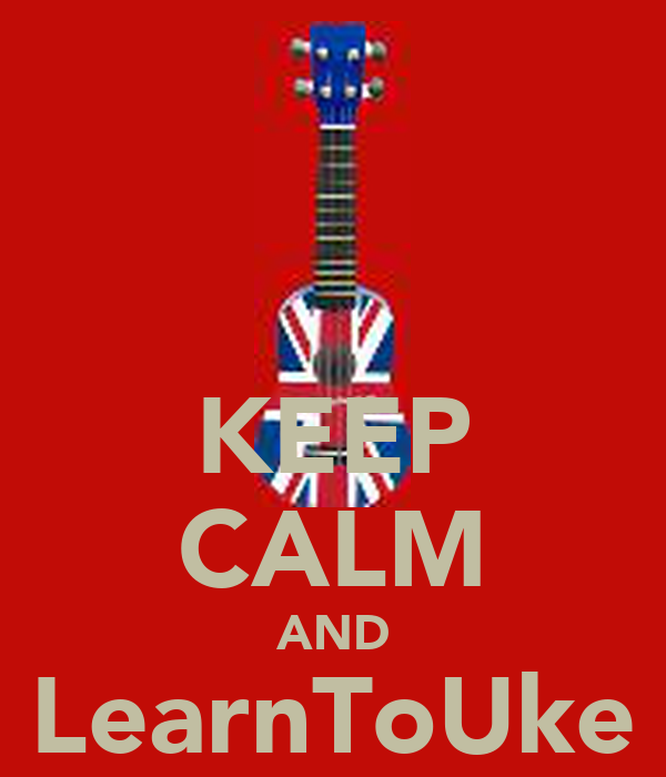 KEEP CALM AND LearnToUke .co.uk