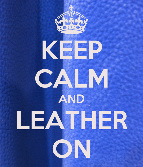 KEEP CALM AND LEATHER ON