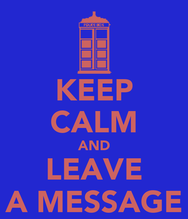 KEEP CALM AND LEAVE A MESSAGE