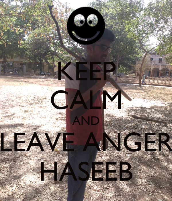 KEEP CALM AND LEAVE ANGER HASEEB