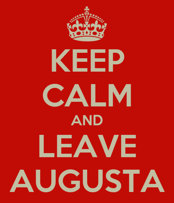 KEEP CALM AND LEAVE AUGUSTA
