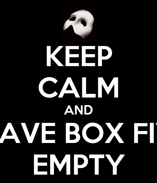 KEEP CALM AND LEAVE BOX FIVE EMPTY