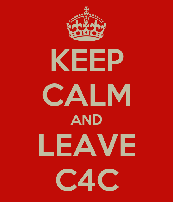 KEEP CALM AND LEAVE C4C