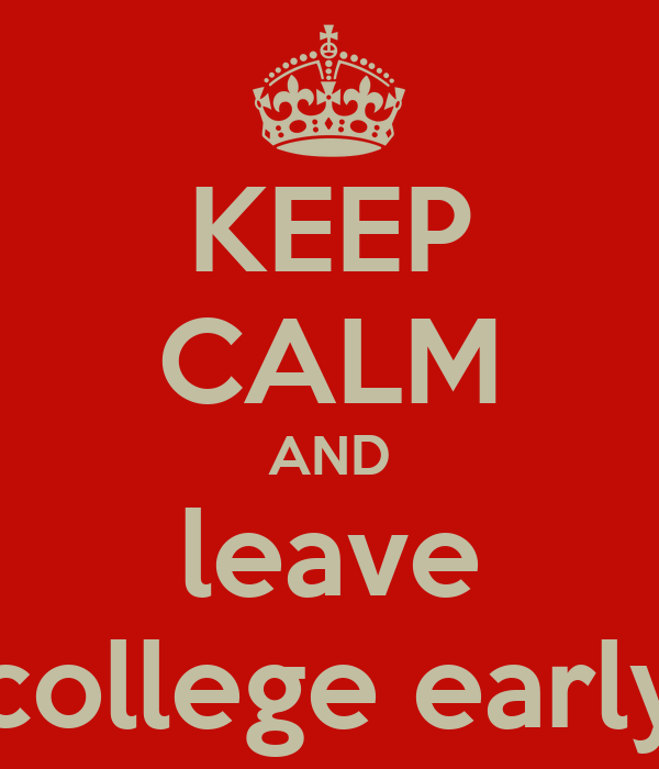 KEEP CALM AND leave college early