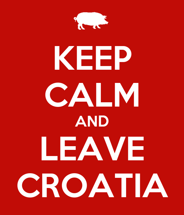 KEEP CALM AND LEAVE CROATIA
