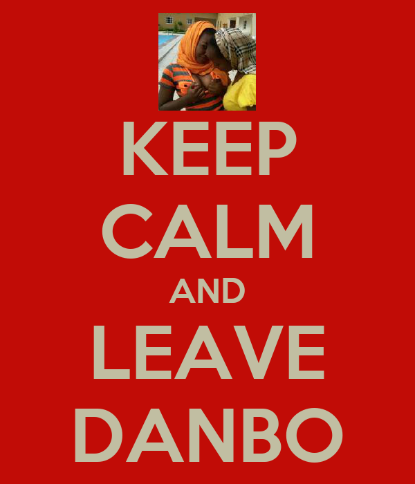 KEEP CALM AND LEAVE DANBO