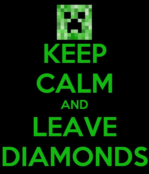KEEP CALM AND LEAVE DIAMONDS