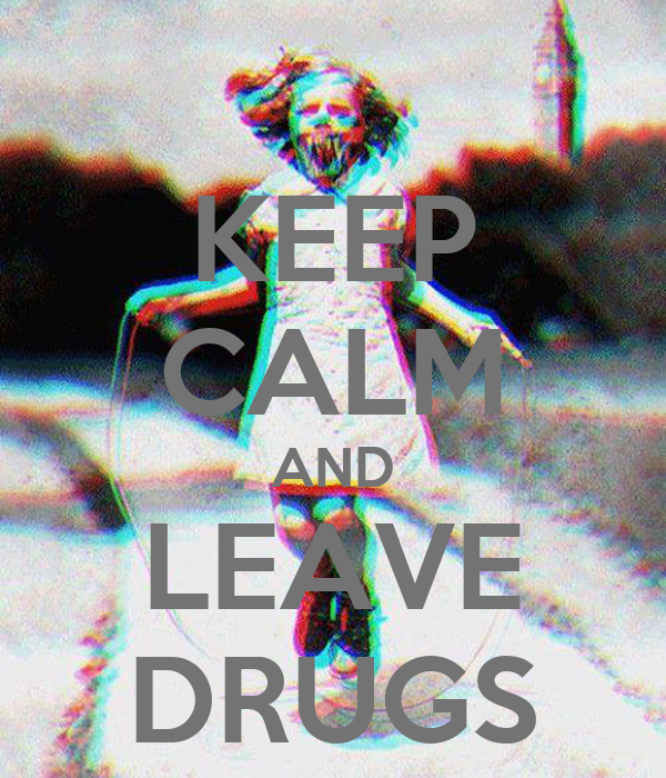 KEEP CALM AND LEAVE DRUGS
