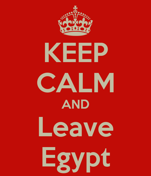 KEEP CALM AND Leave Egypt