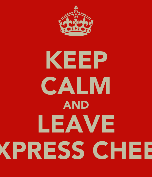 KEEP CALM AND LEAVE EXPRESS CHEER