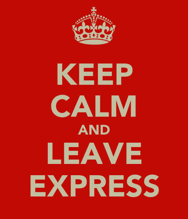 KEEP CALM AND LEAVE EXPRESS