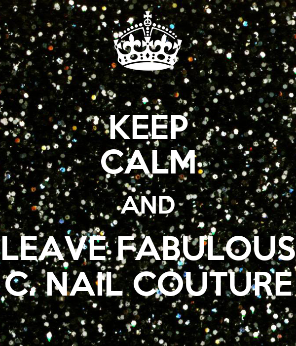 KEEP CALM AND LEAVE FABULOUS C. NAIL COUTURE