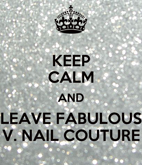 KEEP CALM AND LEAVE FABULOUS V. NAIL COUTURE