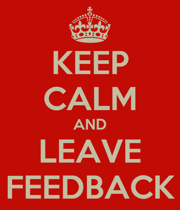 KEEP CALM AND LEAVE FEEDBACK