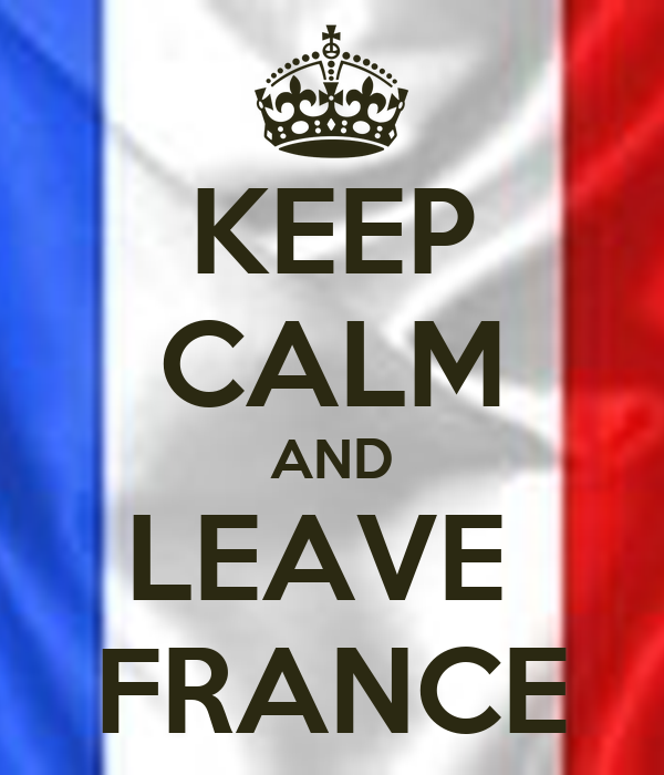 KEEP CALM AND LEAVE  FRANCE