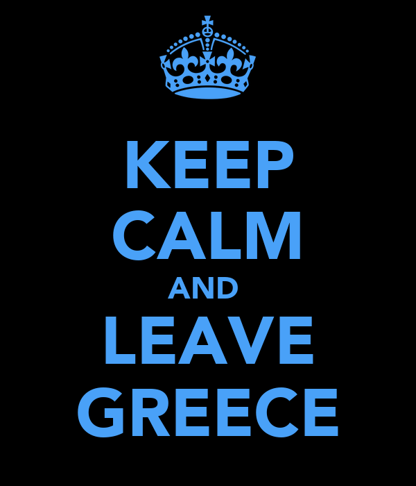 KEEP CALM AND  LEAVE GREECE