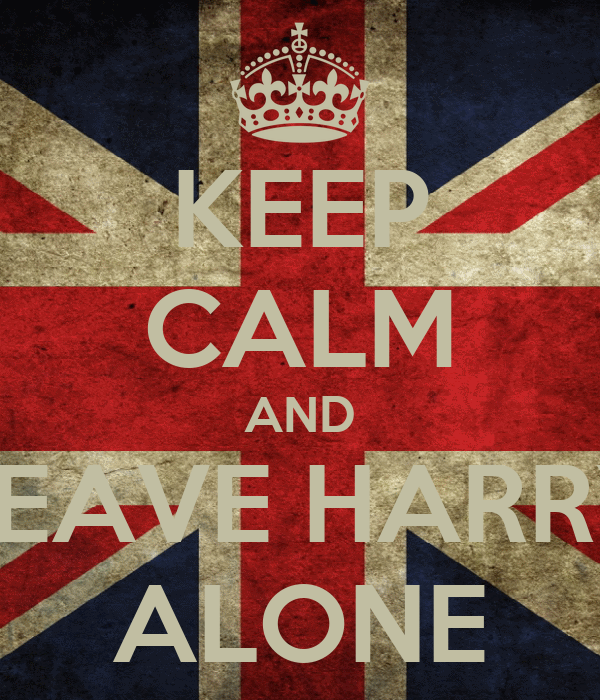 KEEP CALM AND LEAVE HARRY ALONE