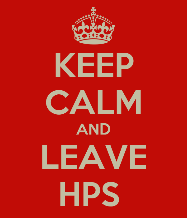KEEP CALM AND LEAVE HPS