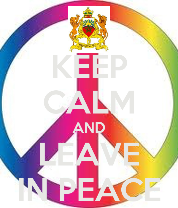 KEEP CALM AND LEAVE IN PEACE