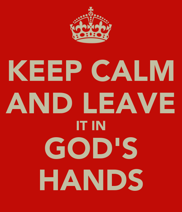 KEEP CALM AND LEAVE IT IN GOD'S HANDS
