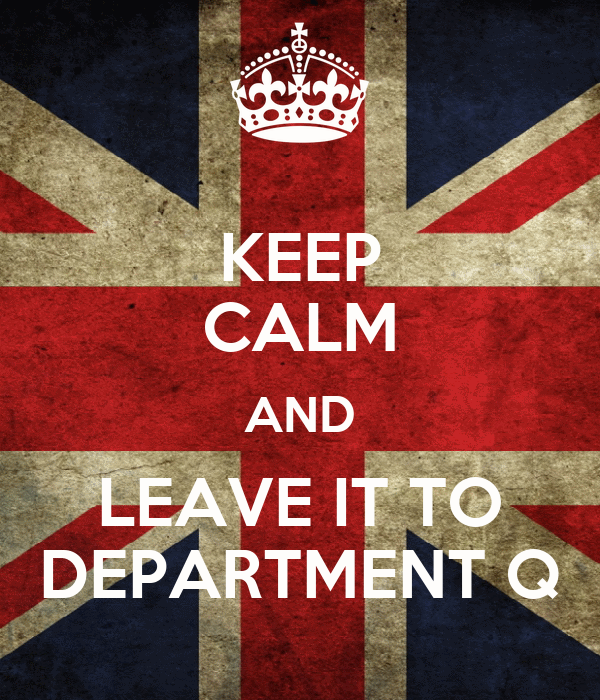 KEEP CALM AND LEAVE IT TO DEPARTMENT Q