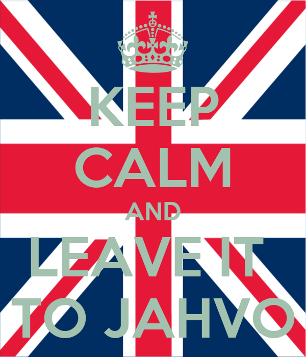 KEEP CALM AND LEAVE IT  TO JAHVO
