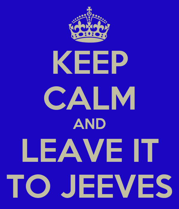 KEEP CALM AND LEAVE IT TO JEEVES