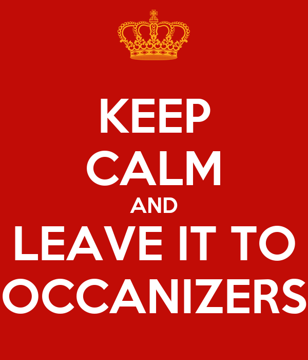 KEEP CALM AND LEAVE IT TO OCCANIZERS