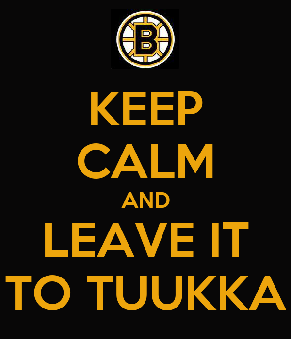 KEEP CALM AND LEAVE IT TO TUUKKA