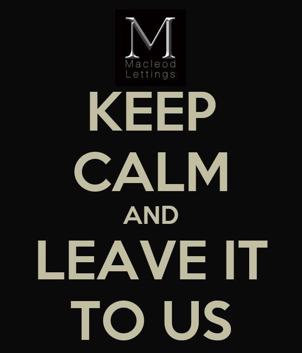 KEEP CALM AND LEAVE IT TO US