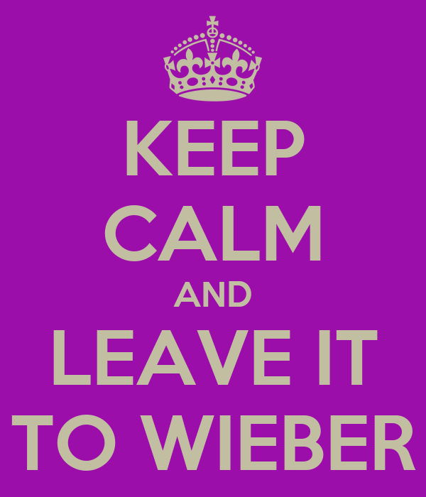 KEEP CALM AND LEAVE IT TO WIEBER