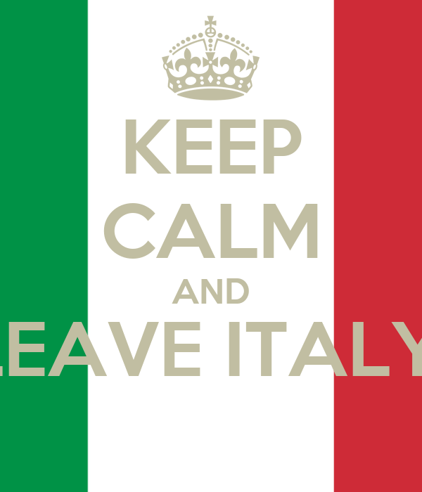 KEEP CALM AND LEAVE ITALY,