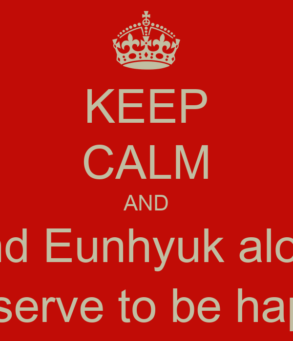 KEEP CALM AND Leave IU and Eunhyuk alone because they deserve to be happy ! -_-