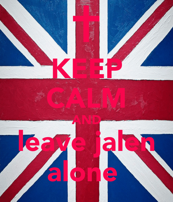 KEEP CALM AND leave jalen alone