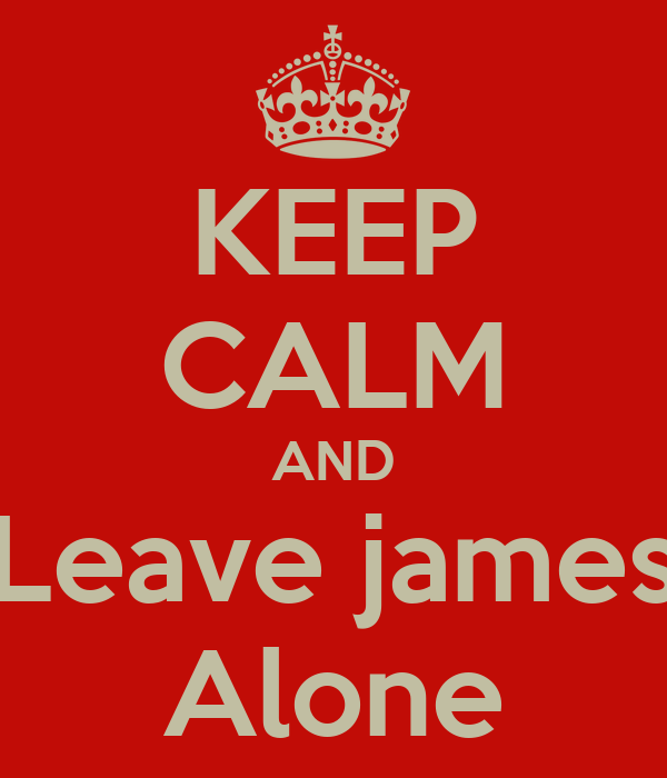 KEEP CALM AND Leave james Alone