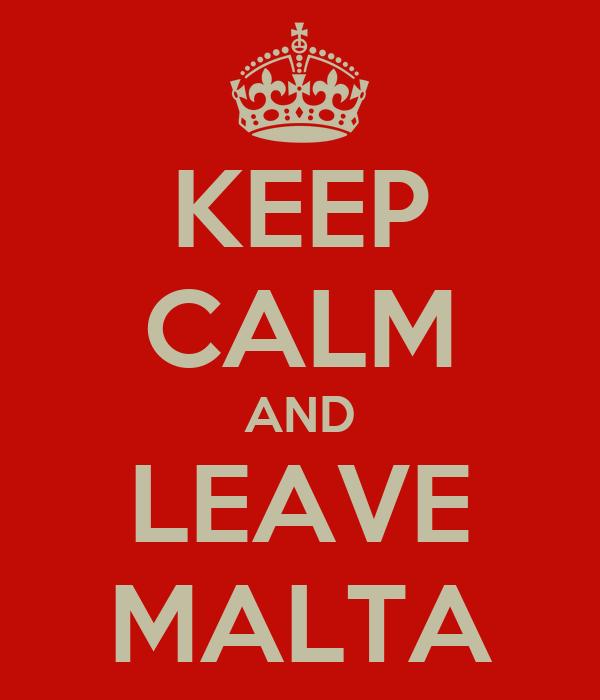 KEEP CALM AND LEAVE MALTA