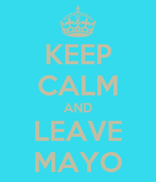 KEEP CALM AND LEAVE MAYO