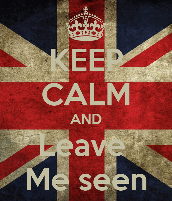 KEEP CALM AND Leave  Me seen