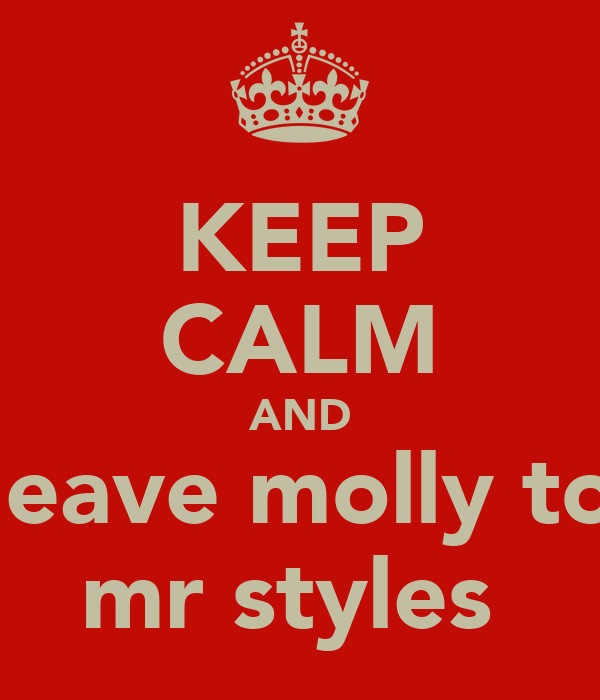 KEEP CALM AND leave molly to mr styles