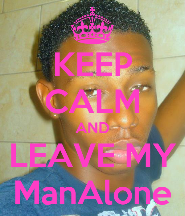KEEP CALM AND LEAVE MY ManAlone