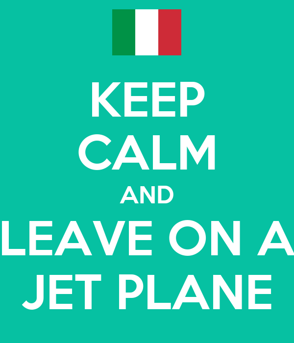 KEEP CALM AND LEAVE ON A JET PLANE