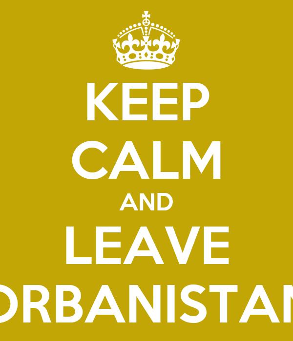 KEEP CALM AND LEAVE ORBANISTAN