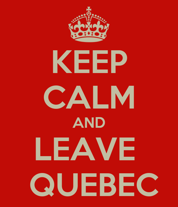 KEEP CALM AND LEAVE   QUEBEC