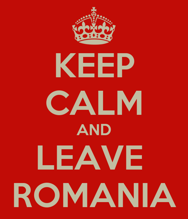 KEEP CALM AND LEAVE  ROMANIA